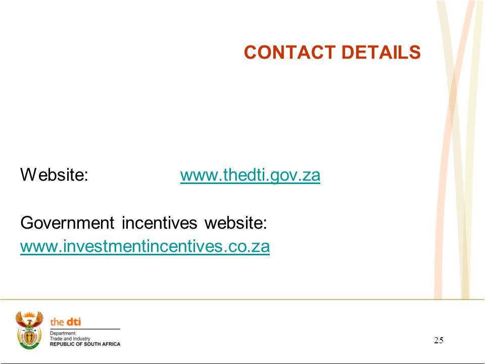 25 CONTACT DETAILS Website: www.thedti.gov.zawww.thedti.gov.za Government incentives website: www.investmentincentives.co.za