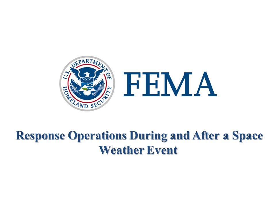 Response Operations During and After a Space Weather Event Response Operations During and After a Space Weather Event 3 March 2011