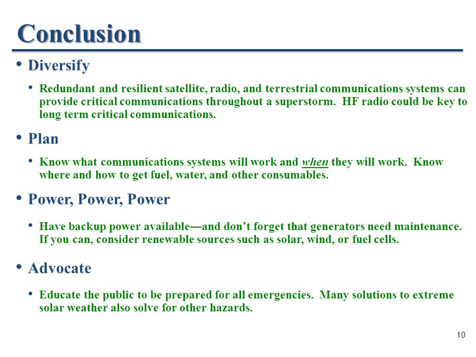 10 Conclusion Diversify Redundant and resilient satellite, radio, and terrestrial communications systems can provide critical communications throughout a superstorm.