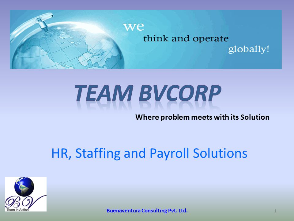 Our Mission at Team BVCORP is to provide BEST SERVICE  Balanced Advice  Effective Communication  Secrecy  Trust  Satisfaction to Esteemed Clients  Enlightenment  Relationship  Value Based & Value Added Service  Integrity  Commitment  Ethical and Conscientious interaction 2Buenaventura Consulting Pvt.