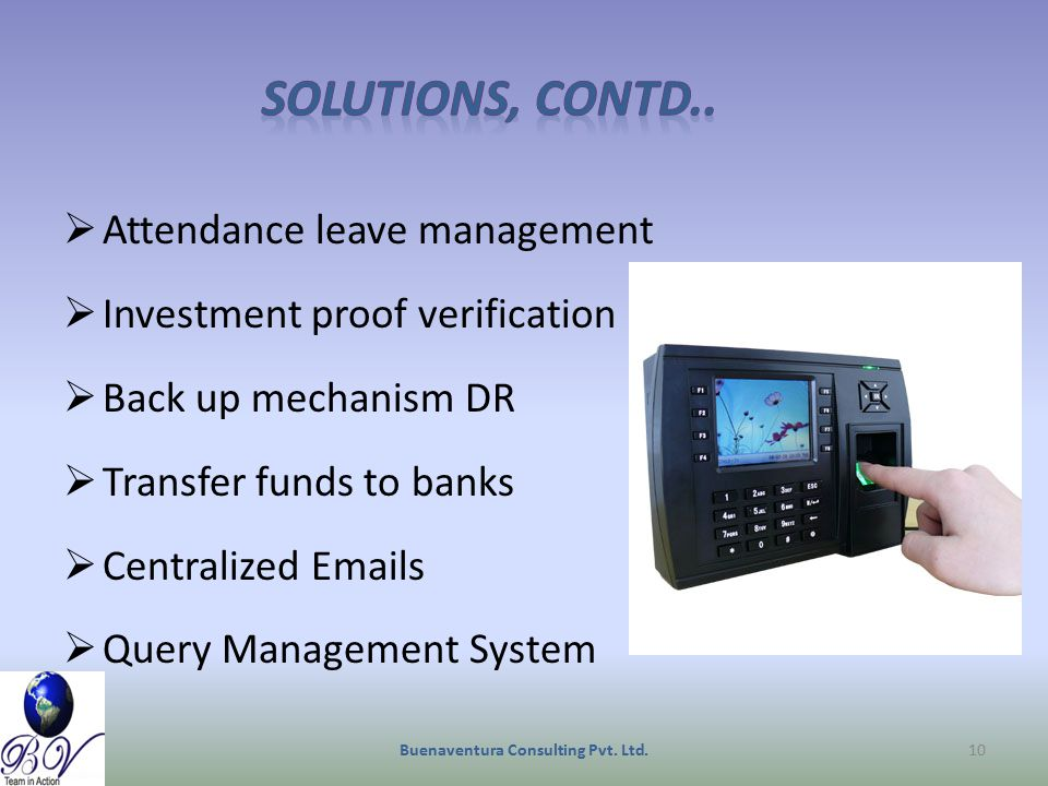  Attendance leave management  Investment proof verification  Back up mechanism DR  Transfer funds to banks  Centralized Emails  Query Management