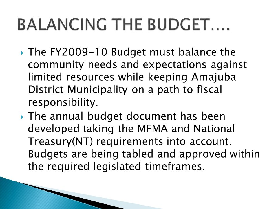 The FY Budget must balance the community needs and expectations against limited resources while keeping Amajuba District Municipality on a path to fiscal responsibility.