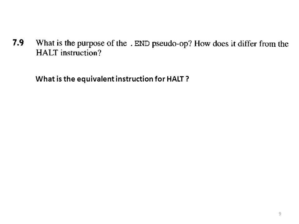 9 What is the equivalent instruction for HALT
