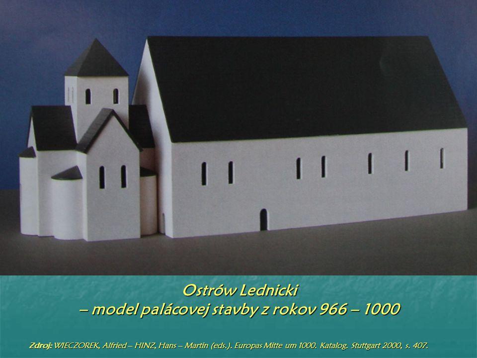 Ostrów Lednicki – model palácovej stavby z rokov 966 – 1000 Zdroj: WIECZOREK, Alfried – HINZ, Hans – Martin (eds.).