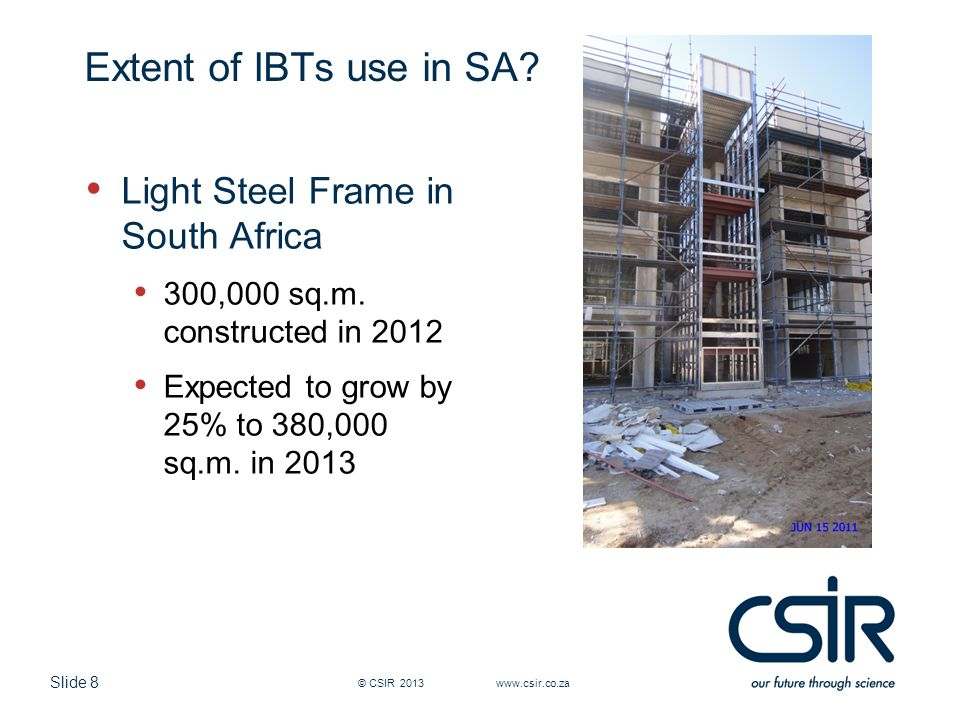 Slide 8 Extent of IBTs use in SA. Light Steel Frame in South Africa 300,000 sq.m.