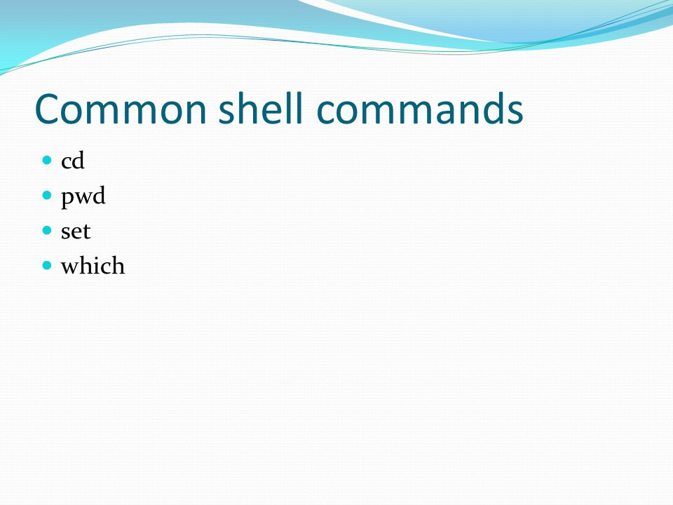 Common shell commands cd pwd set which