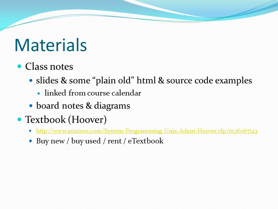 "Materials Class notes slides & some ""plain old"" html & source code examples linked from course calendar board notes & diagrams Textbook (Hoover) http:"