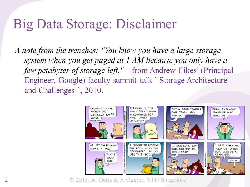© 2013, A. Datta & F. Oggier, NTU Singapore Big Data Storage: Disclaimer A note from the trenches: