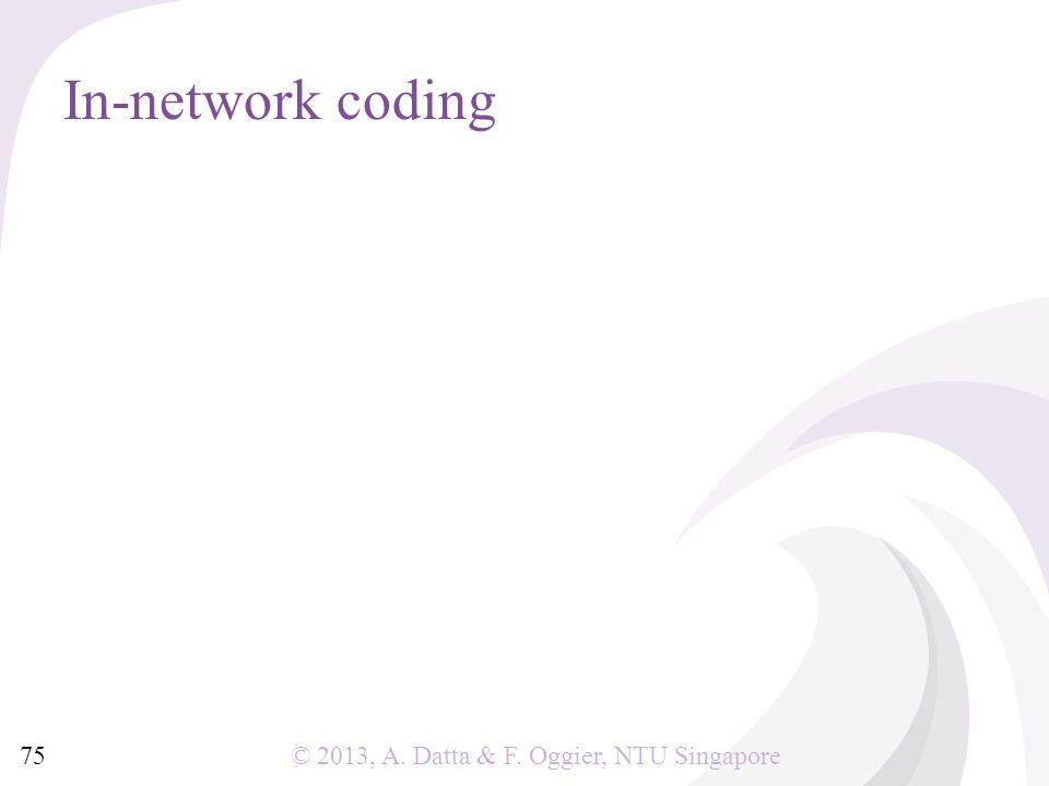 © 2013, A. Datta & F. Oggier, NTU Singapore In-network coding 75