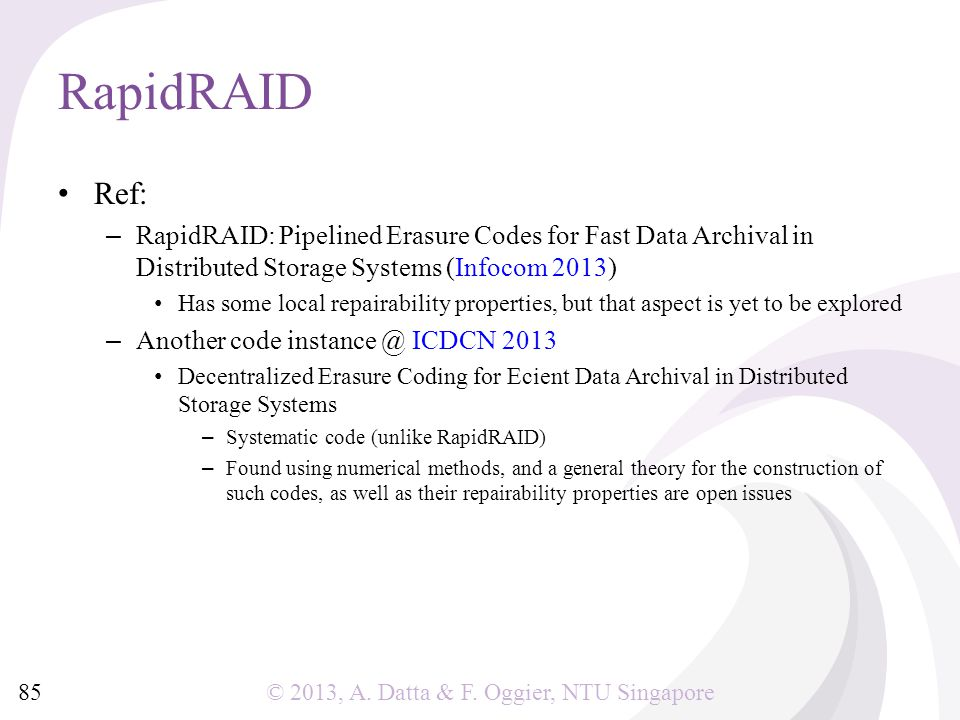 © 2013, A. Datta & F. Oggier, NTU Singapore RapidRAID Ref: – RapidRAID: Pipelined Erasure Codes for Fast Data Archival in Distributed Storage Systems