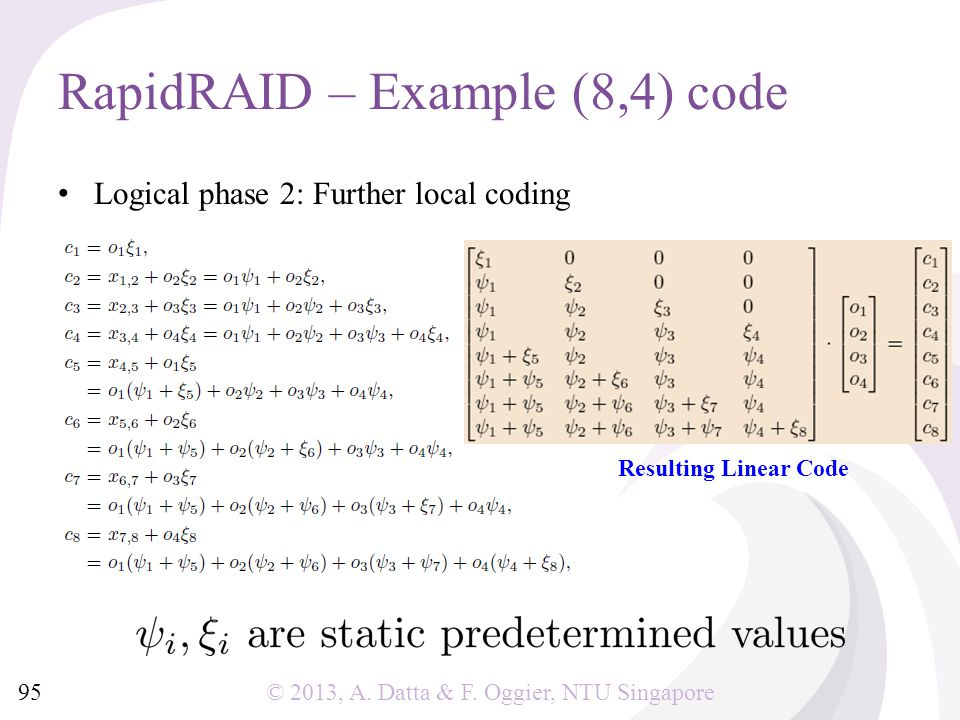 © 2013, A. Datta & F. Oggier, NTU Singapore Logical phase 2: Further local coding RapidRAID – Example (8,4) code 95 Resulting Linear Code