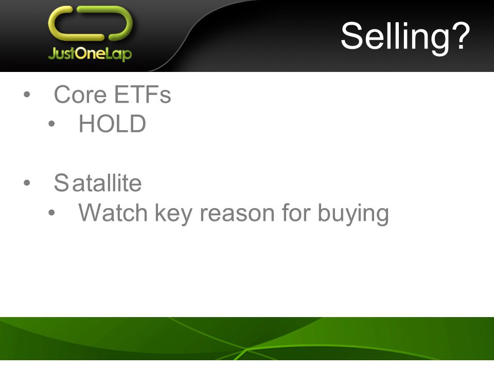 Selling Core ETFs HOLD Satallite Watch key reason for buying