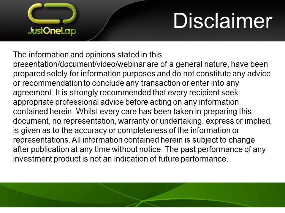 Disclaimer The information and opinions stated in this presentation/document/video/webinar are of a general nature, have been prepared solely for information purposes and do not constitute any advice or recommendation to conclude any transaction or enter into any agreement.