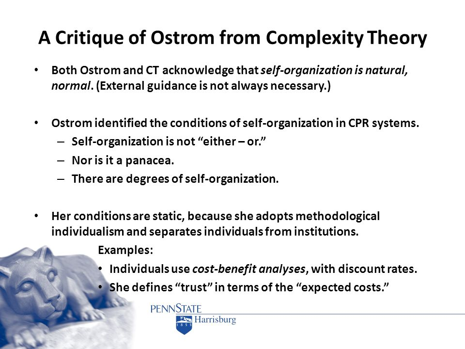 A Critique of Ostrom from Complexity Theory Both Ostrom and CT acknowledge that self-organization is natural, normal. (External guidance is not always