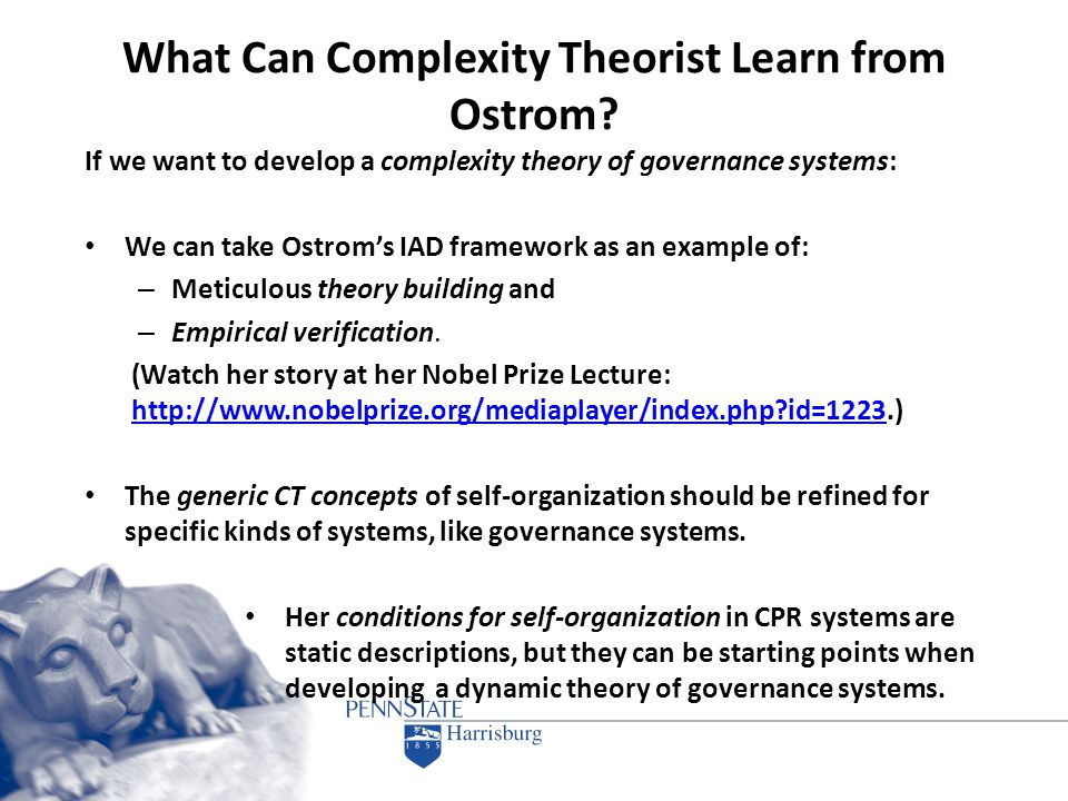 What Can Complexity Theorist Learn from Ostrom? If we want to develop a complexity theory of governance systems: We can take Ostrom's IAD framework as
