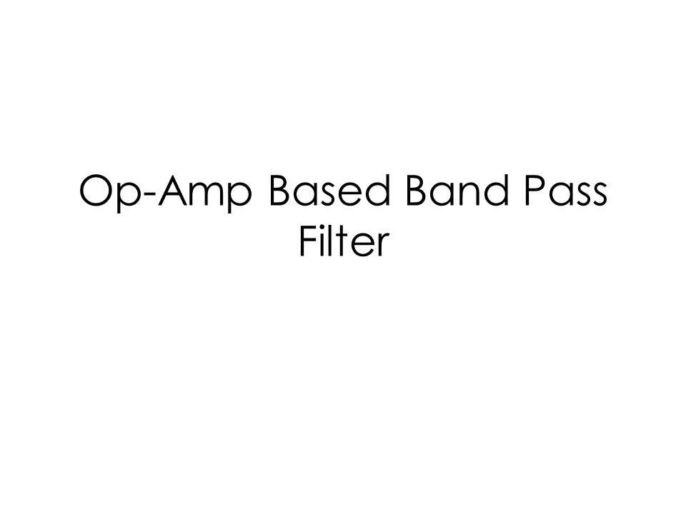 Op-Amp Based Band Pass Filter