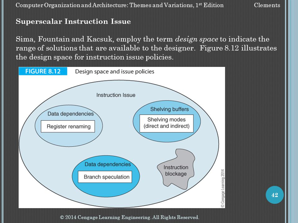 © 2014 Cengage Learning Engineering. All Rights Reserved. 42 Computer Organization and Architecture: Themes and Variations, 1 st Edition Clements Supe