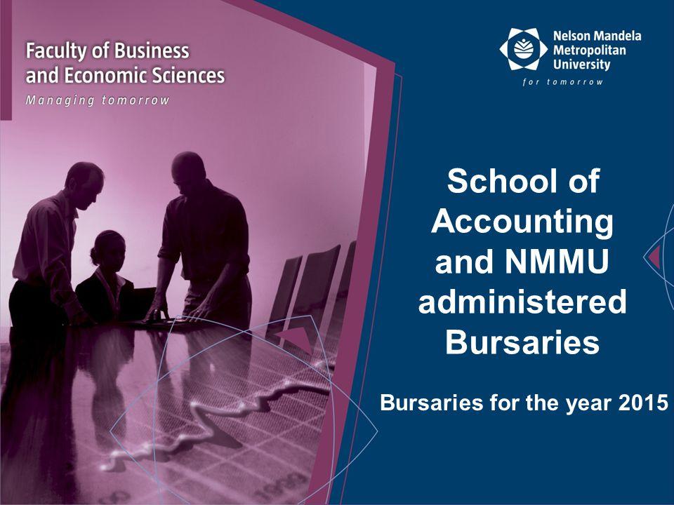 School of Accounting and NMMU administered Bursaries Bursaries for the year 2015