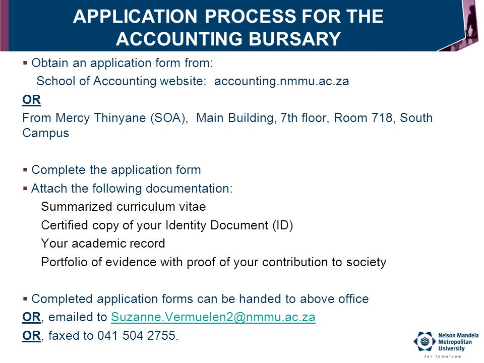 Obtain an application form from: School of Accounting website: accounting.nmmu.ac.za OR From Mercy Thinyane (SOA), Main Building, 7th floor, Room 71