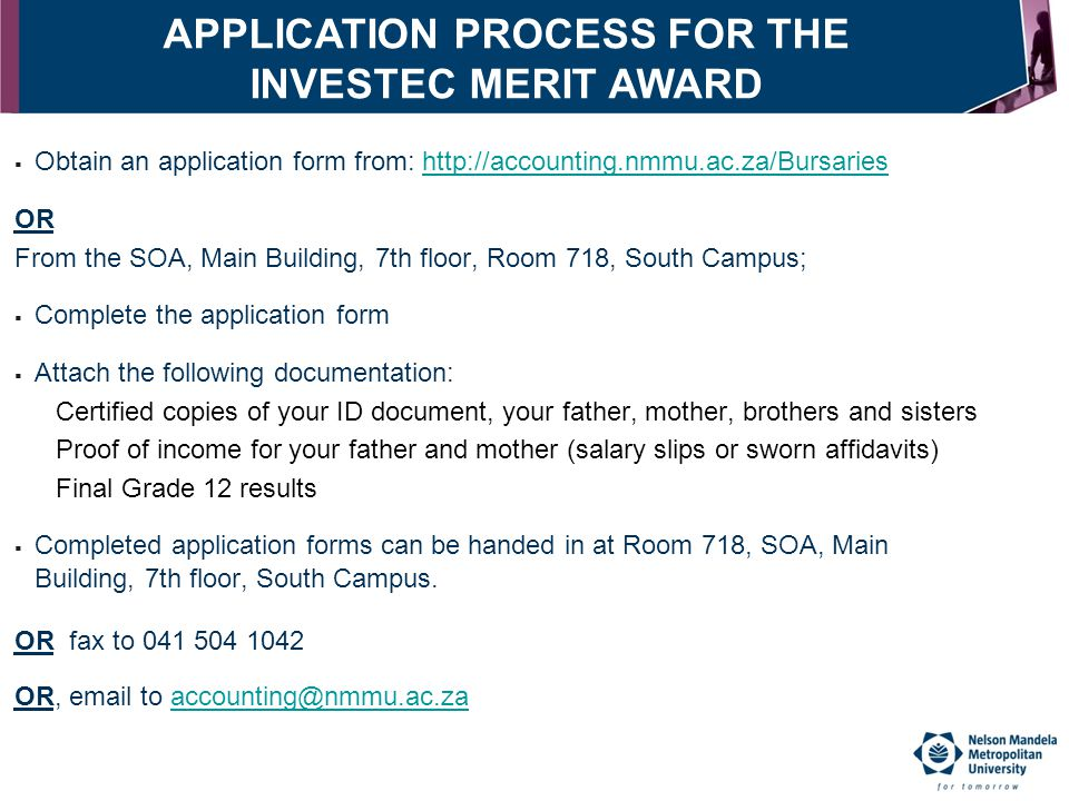  Obtain an application form from: http://accounting.nmmu.ac.za/Bursarieshttp://accounting.nmmu.ac.za/Bursaries OR From the SOA, Main Building, 7th fl