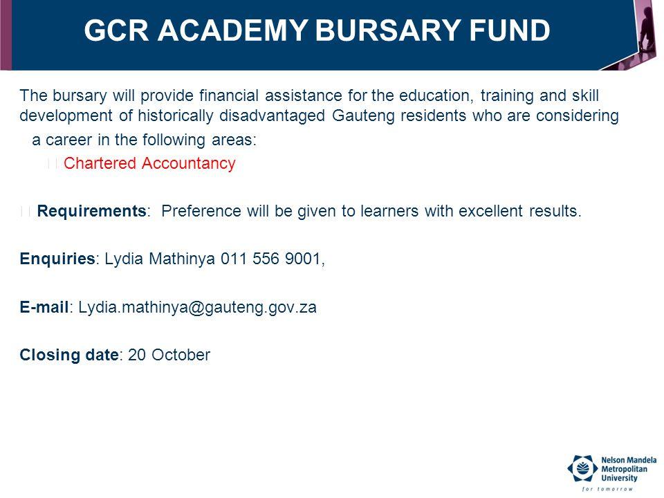 GCR ACADEMY BURSARY FUND The bursary will provide financial assistance for the education, training and skill development of historically disadvantaged
