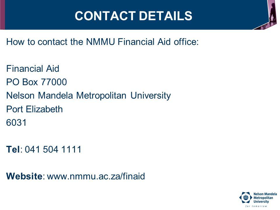 CONTACT DETAILS How to contact the NMMU Financial Aid office: Financial Aid PO Box 77000 Nelson Mandela Metropolitan University Port Elizabeth 6031 Te