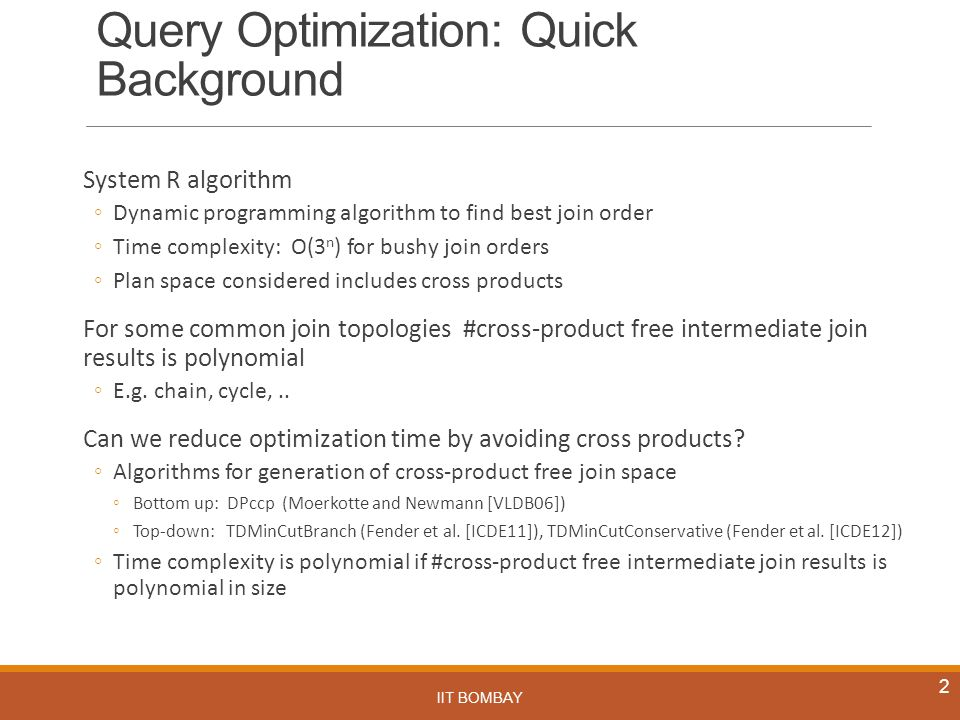 Query Optimization: Quick Background System R algorithm ◦Dynamic programming algorithm to find best join order ◦Time complexity: O(3 n ) for bushy joi