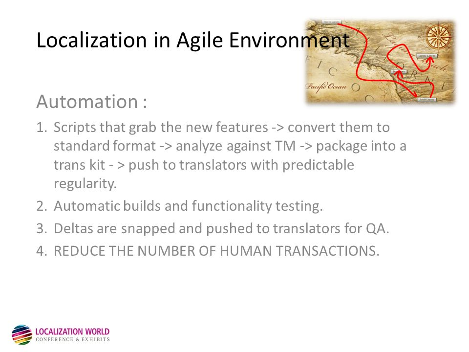 Localization in Agile Environment Automation : 1.Scripts that grab the new features -> convert them to standard format -> analyze against TM -> package into a trans kit - > push to translators with predictable regularity.
