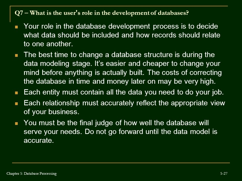 Q7 – What is the user's role in the development of databases? Your role in the database development process is to decide what data should be included