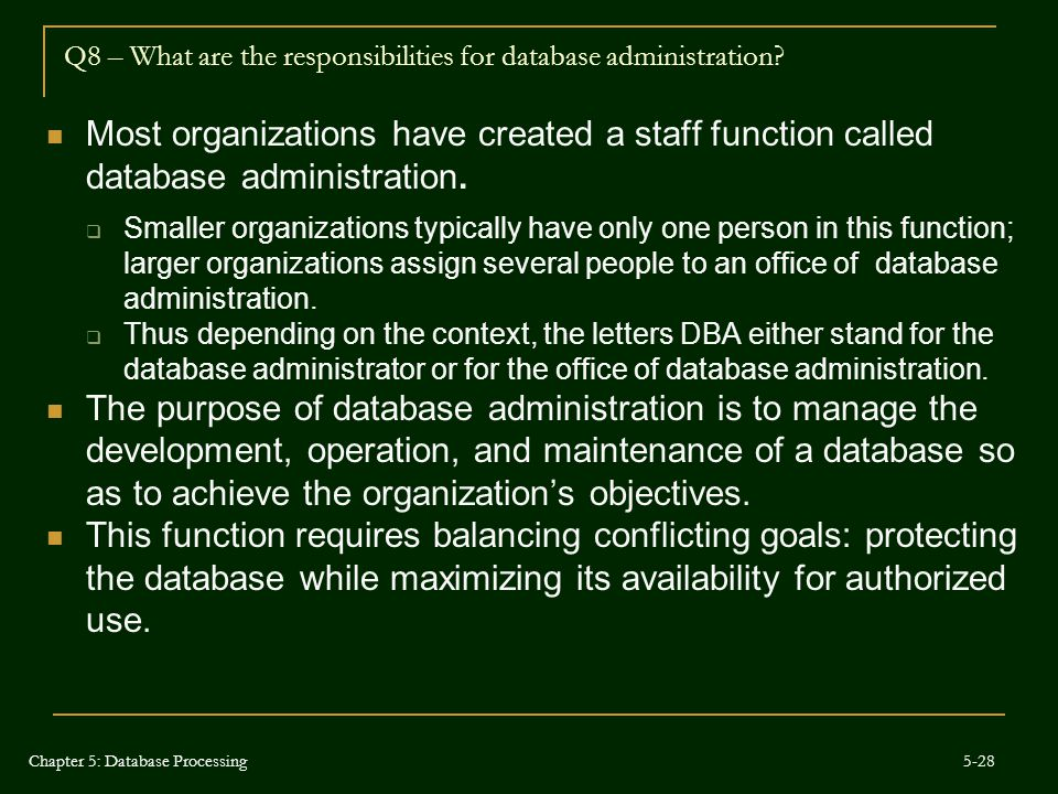 Most organizations have created a staff function called database administration.  Smaller organizations typically have only one person in this functi