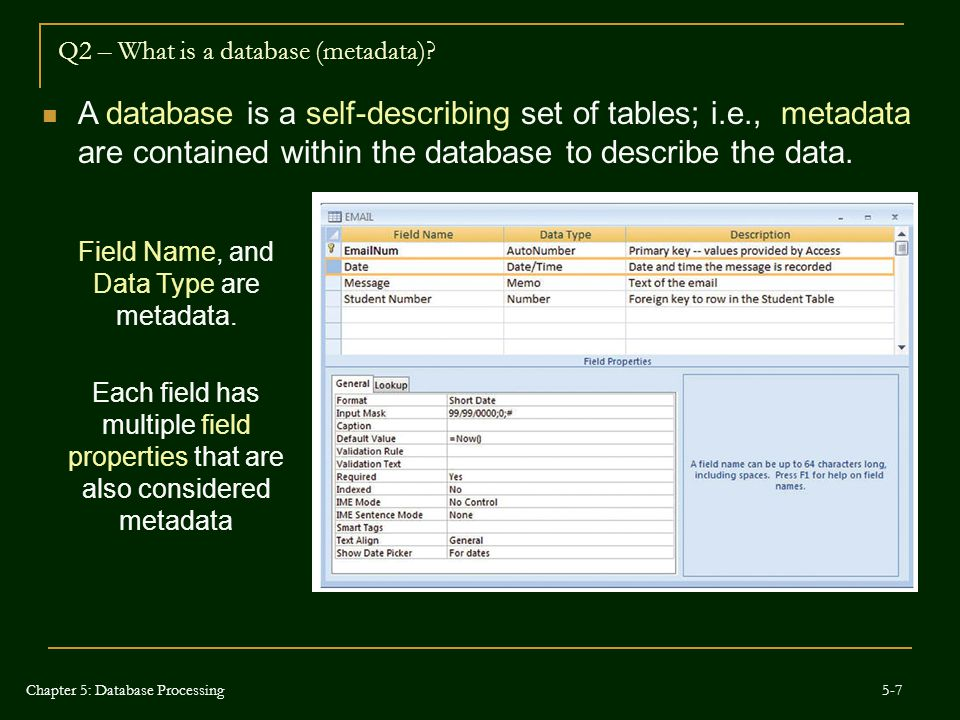 Q2 – What is a database (metadata)? A database is a self-describing set of tables; i.e., metadata are contained within the database to describe the da