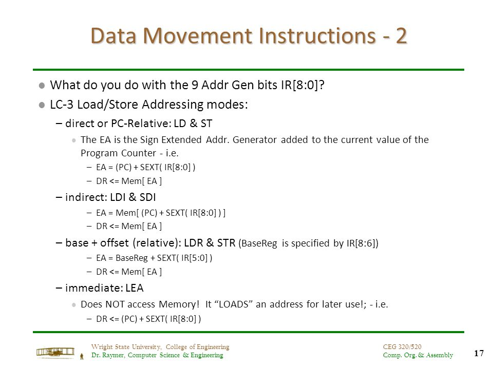 17 Wright State University, College of Engineering Dr. Raymer, Computer Science & Engineering CEG 320/520 Comp. Org. & Assembly Data Movement Instruct