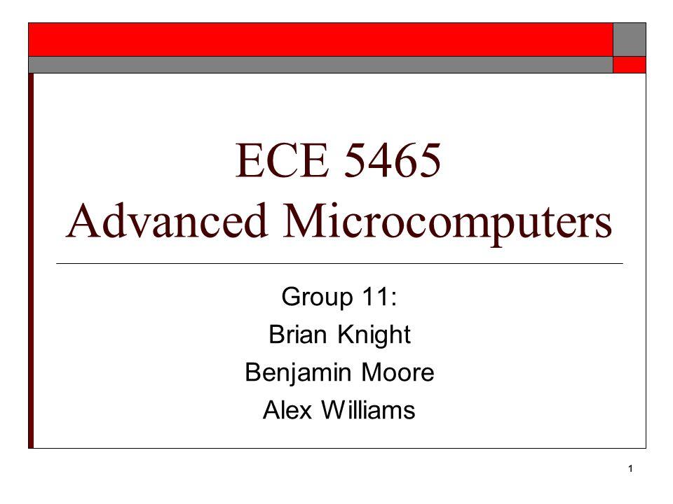 1 ECE 5465 Advanced Microcomputers Group 11: Brian Knight Benjamin Moore Alex Williams