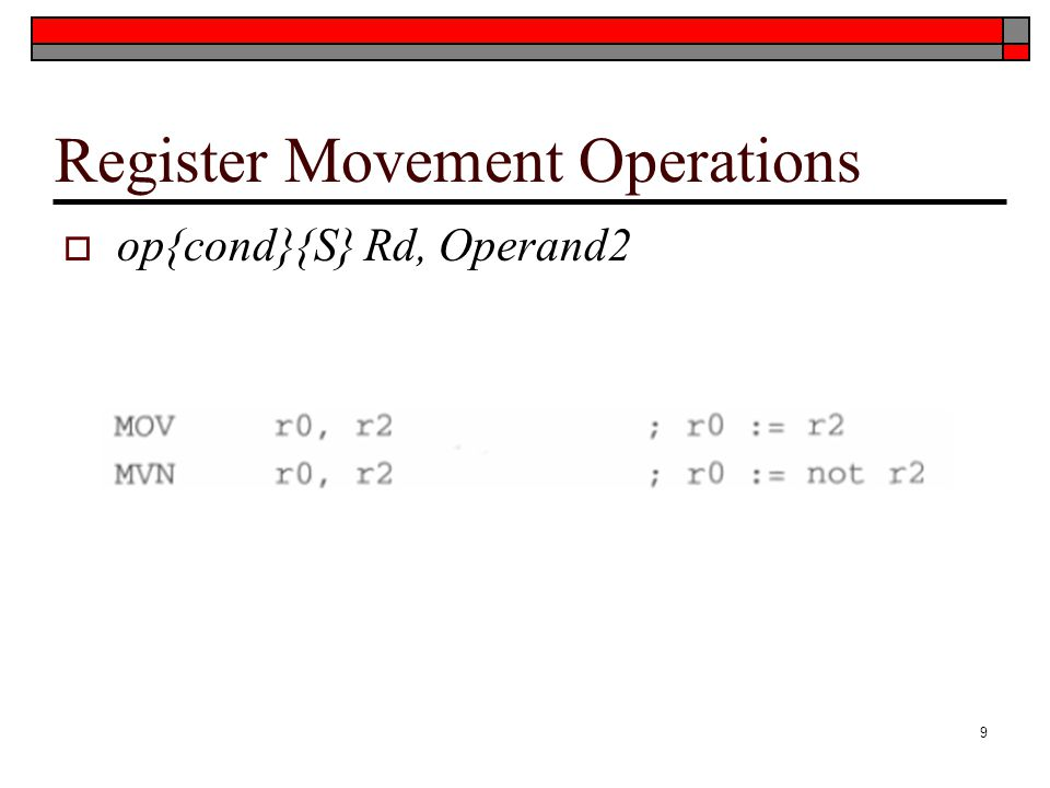 Register Movement Operations  op{cond}{S} Rd, Operand2 9