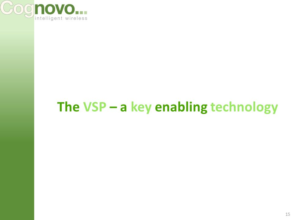 15 The VSP – a key enabling technology