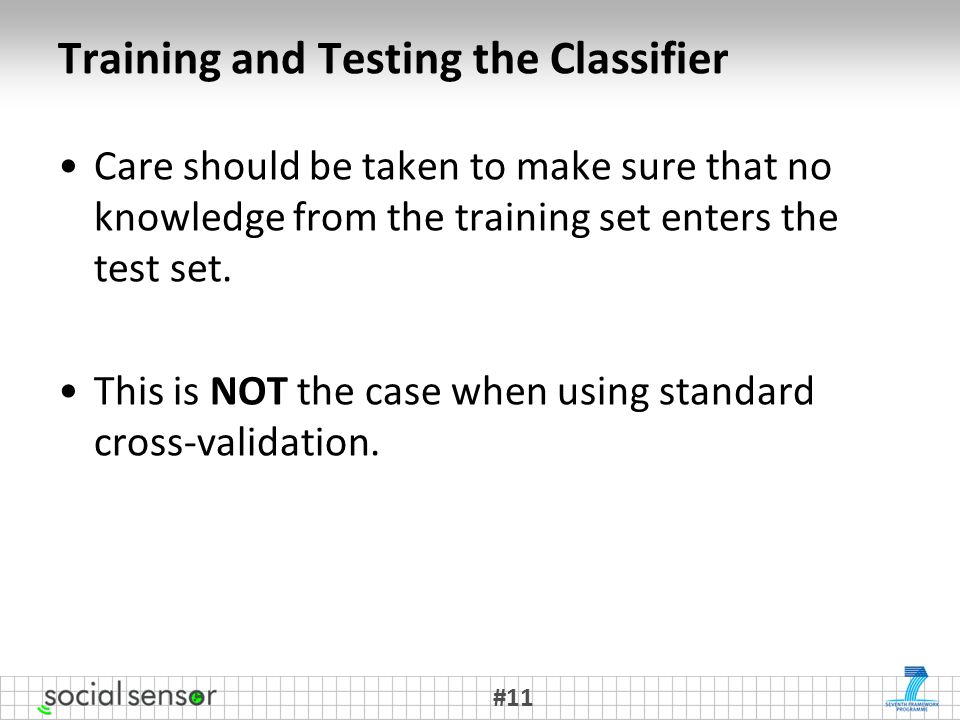 Training and Testing the Classifier Care should be taken to make sure that no knowledge from the training set enters the test set.