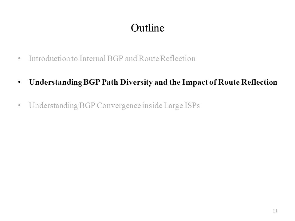 Outline 11 Introduction to Internal BGP and Route Reflection Understanding BGP Path Diversity and the Impact of Route Reflection Understanding BGP Con
