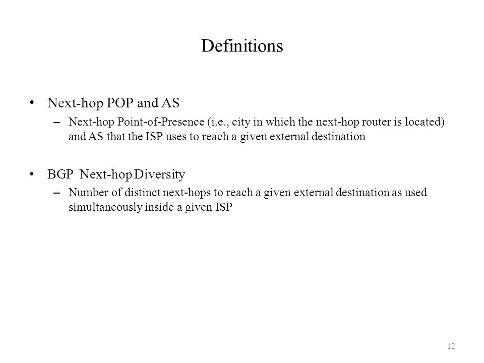 Definitions Next-hop POP and AS – Next-hop Point-of-Presence (i.e., city in which the next-hop router is located) and AS that the ISP uses to reach a