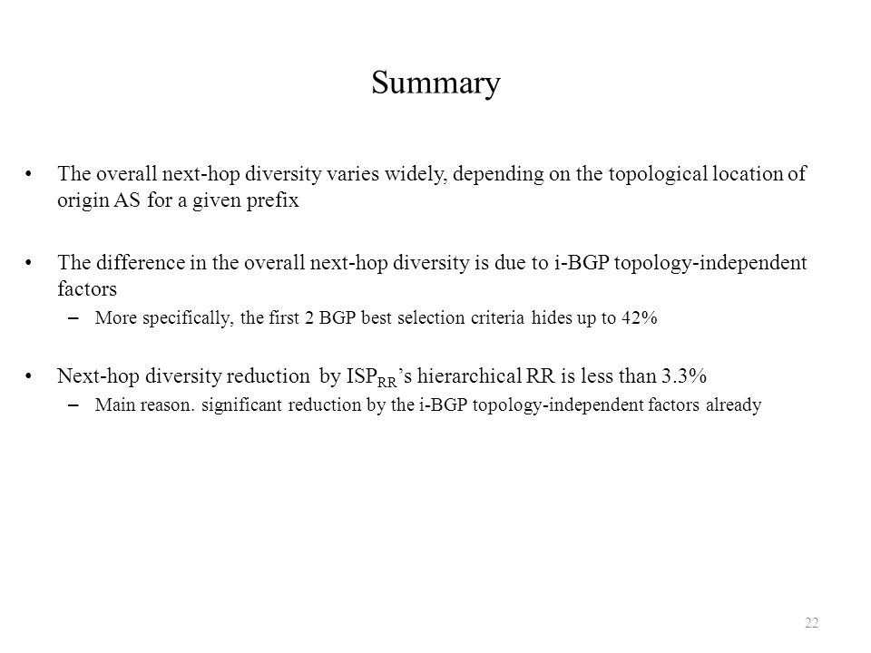 Summary The overall next-hop diversity varies widely, depending on the topological location of origin AS for a given prefix The difference in the over