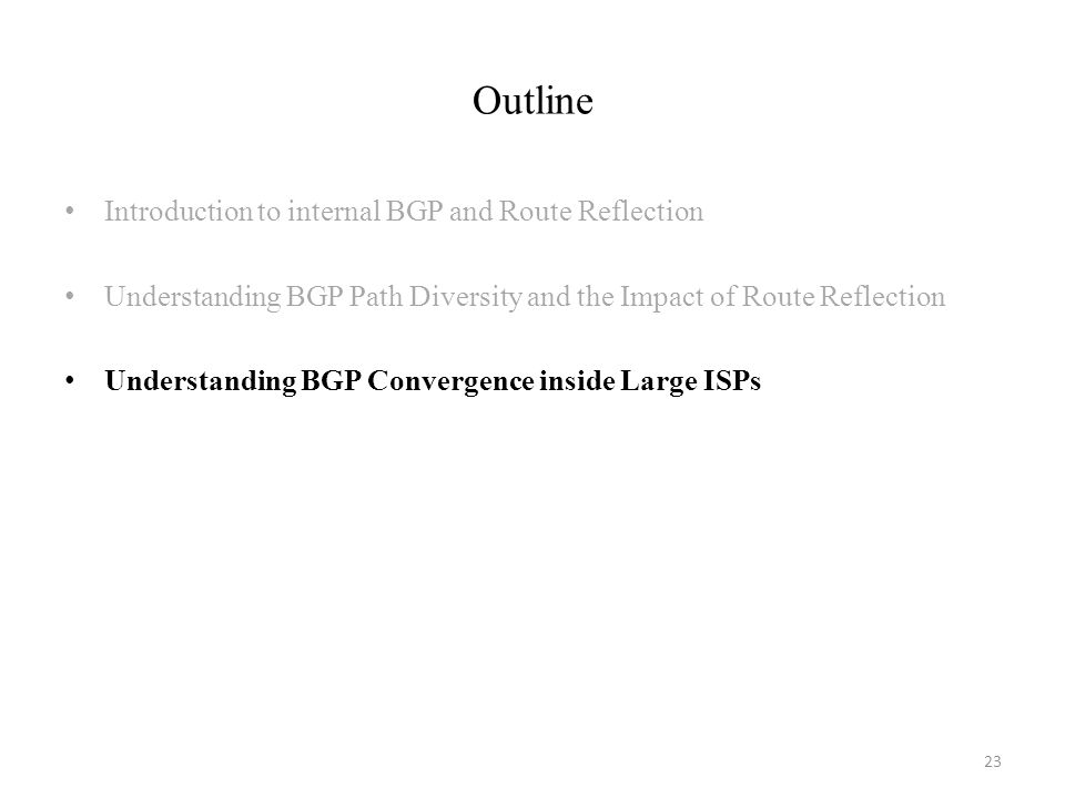 Outline 23 Introduction to internal BGP and Route Reflection Understanding BGP Path Diversity and the Impact of Route Reflection Understanding BGP Con