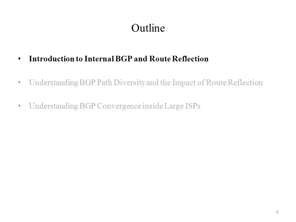 Outline 4 Introduction to Internal BGP and Route Reflection Understanding BGP Path Diversity and the Impact of Route Reflection Understanding BGP Conv