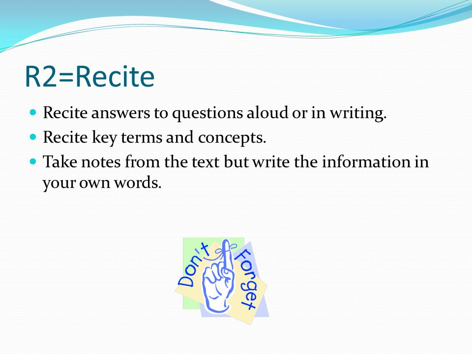 R2=Recite Recite answers to questions aloud or in writing.