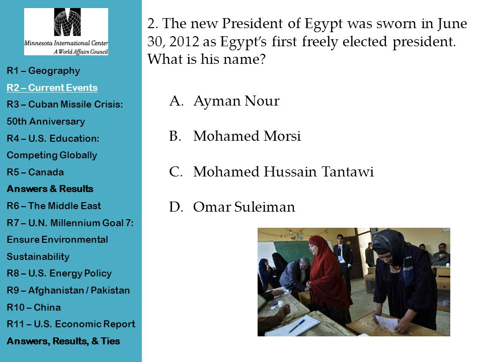 2. The new President of Egypt was sworn in June 30, 2012 as Egypt's first freely elected president.