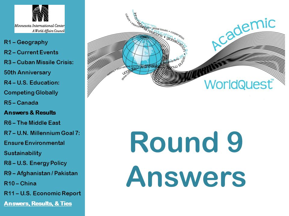 Round 9 Answers R1 – Geography R2 – Current Events R3 – Cuban Missile Crisis: 50th Anniversary R4 – U.S.