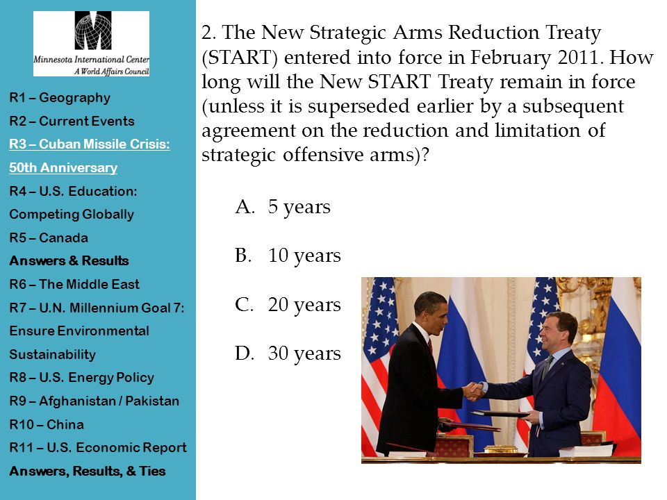 2. The New Strategic Arms Reduction Treaty (START) entered into force in February 2011.