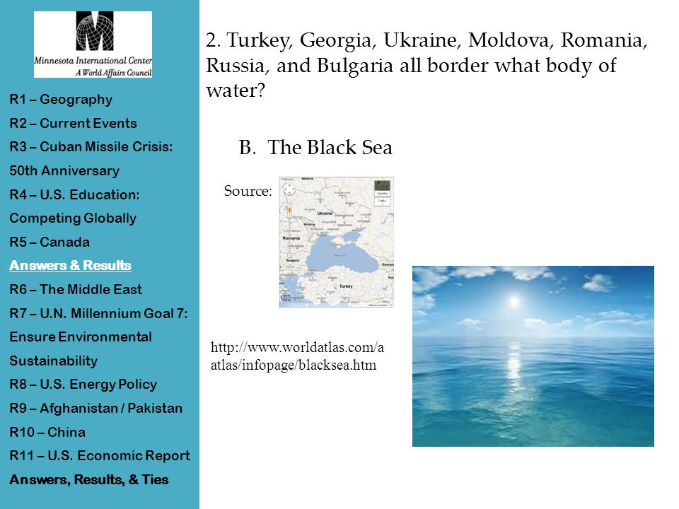 2. Turkey, Georgia, Ukraine, Moldova, Romania, Russia, and Bulgaria all border what body of water.