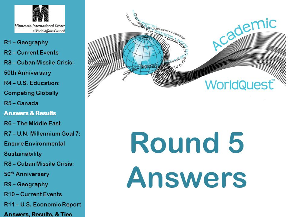 Round 5 Answers R1 – Geography R2 – Current Events R3 – Cuban Missile Crisis: 50th Anniversary R4 – U.S.