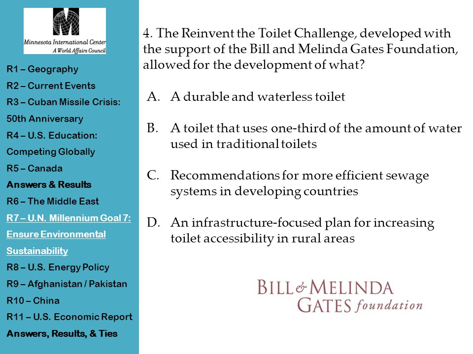 4. The Reinvent the Toilet Challenge, developed with the support of the Bill and Melinda Gates Foundation, allowed for the development of what? A.A du