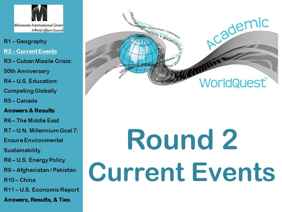 Round 2 Current Events R1 – Geography R2 – Current Events R3 – Cuban Missile Crisis: 50th Anniversary R4 – U.S.
