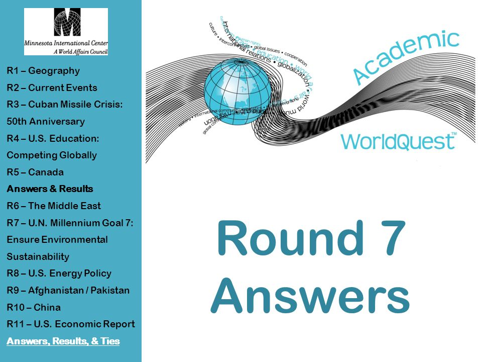 Round 7 Answers R1 – Geography R2 – Current Events R3 – Cuban Missile Crisis: 50th Anniversary R4 – U.S.
